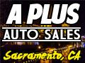 A Plus Auto, used car dealer in Sacramento, CA